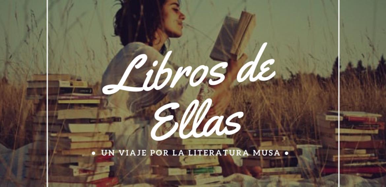 LIBROS DE ELLAS, UN VIAJE POR LA LITERATURA MUSA