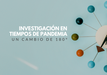 Investigación en tiempos de pandemia: un cambio de 180 grados